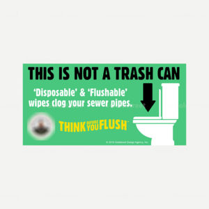 """Public Outreach - Public Awareness - """"This Not a Trash Can. 'Disposable' & 'Flushable' wipes clog your sewer pipes."""" Snackable"""
